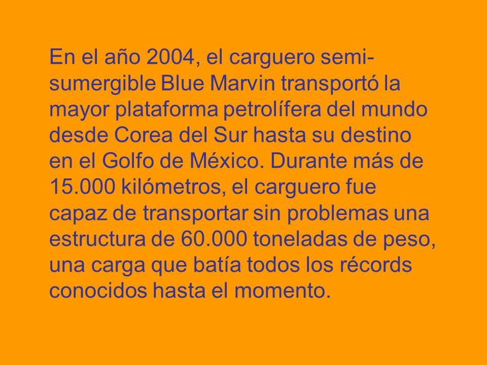 En el año 2004, el carguero semi-sumergible Blue Marvin transportó la mayor plataforma petrolífera del mundo desde Corea del Sur hasta su destino en el Golfo de México.