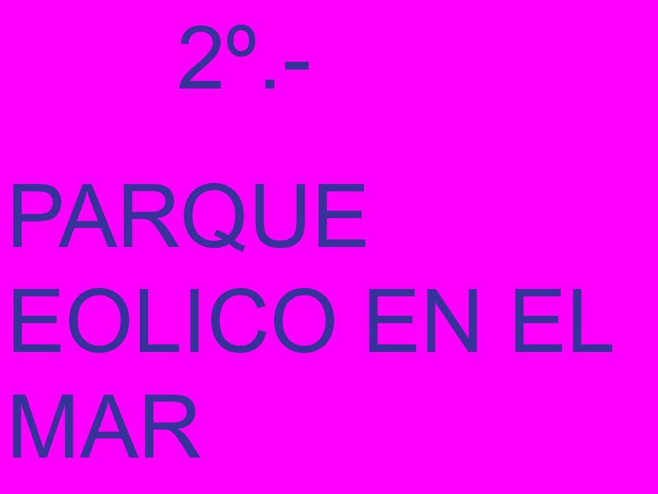 2º.- PARQUE EOLICO EN EL MAR