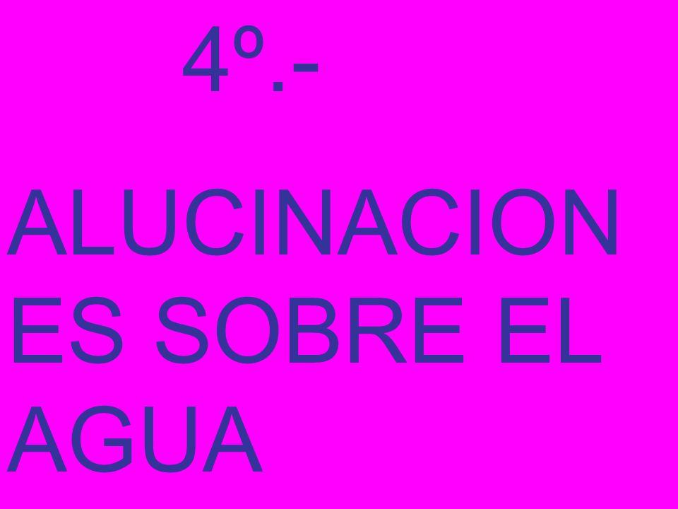 4º.- ALUCINACIONES SOBRE EL AGUA