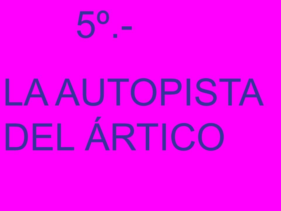 5º.- LA AUTOPISTA DEL ÁRTICO
