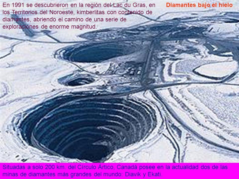 En 1991 se descubrieron en la región del Lac du Gras, en los Territorios del Noroeste, kimberlitas con contenido de diamantes, abriendo el camino de una serie de exploraciones de enorme magnitud.