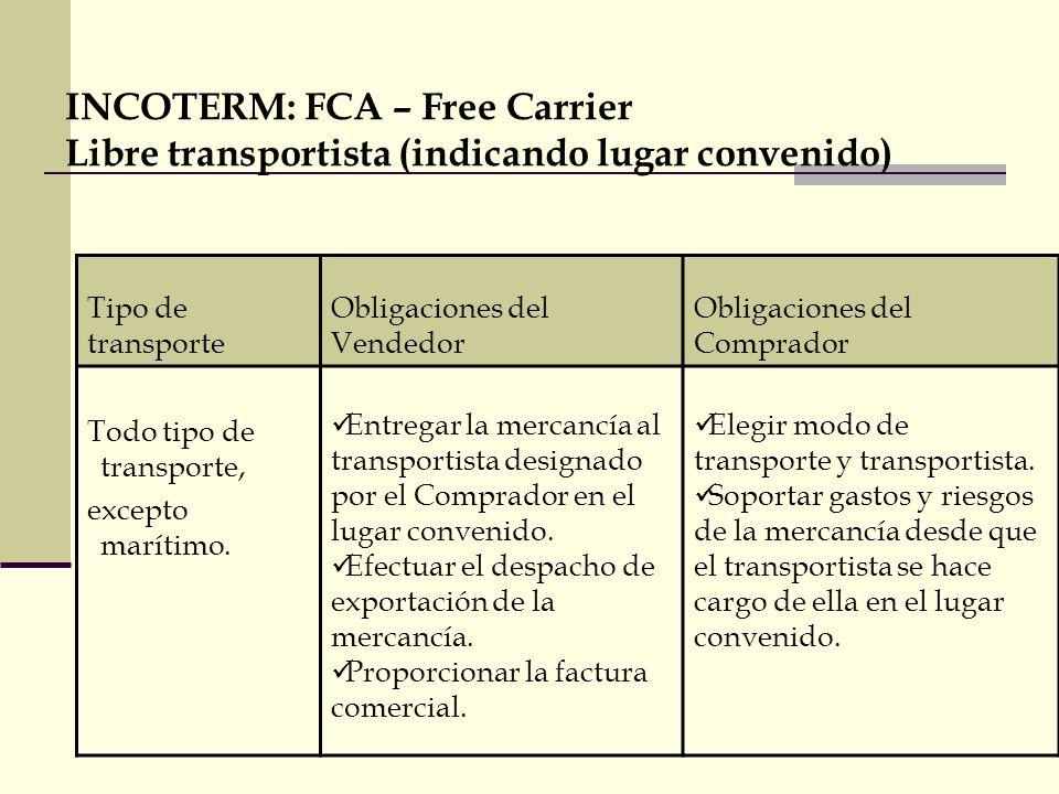 INCOTERM: FCA – Free Carrier Libre transportista (indicando lugar convenido)