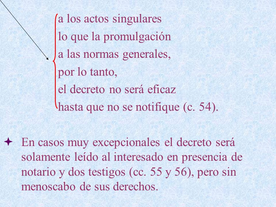 a los actos singulares lo que la promulgación. a las normas generales, por lo tanto, el decreto no será eficaz.