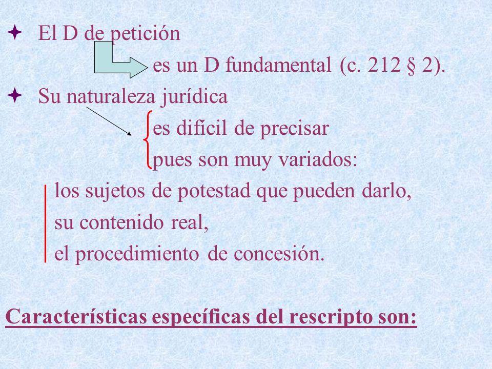 El D de peticiónes un D fundamental (c. 212 § 2). Su naturaleza jurídica. es difícil de precisar. pues son muy variados: