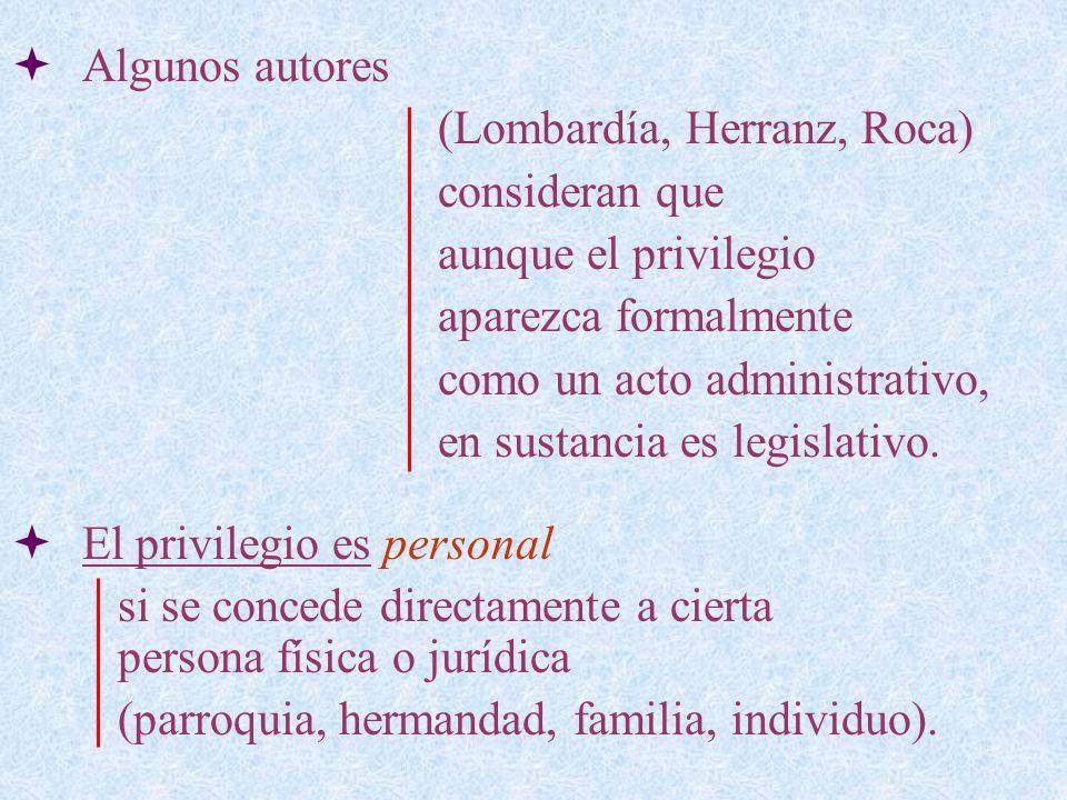 Algunos autores (Lombardía, Herranz, Roca) consideran que. aunque el privilegio. aparezca formalmente.