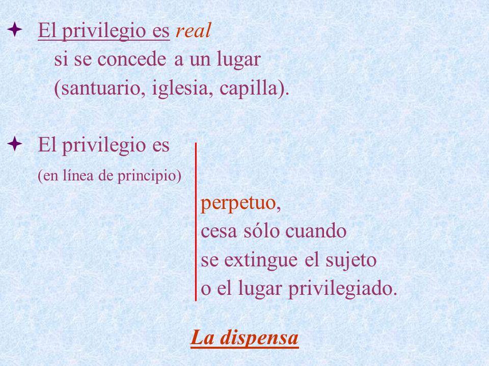 El privilegio es real si se concede a un lugar. (santuario, iglesia, capilla). El privilegio es. (en línea de principio)