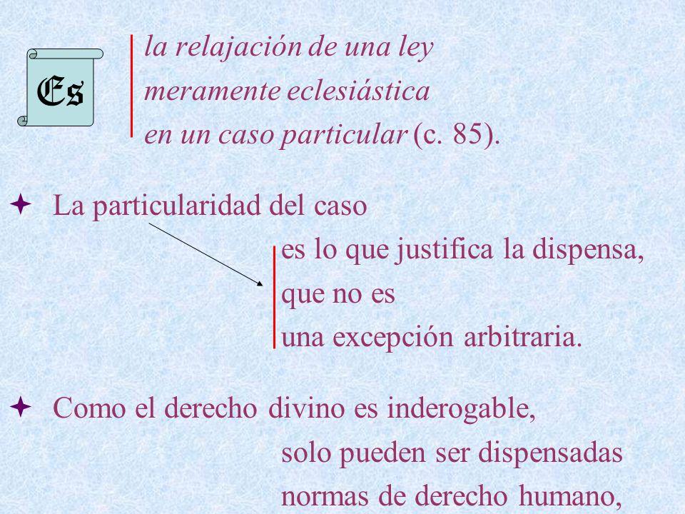 Es la relajación de una ley meramente eclesiástica