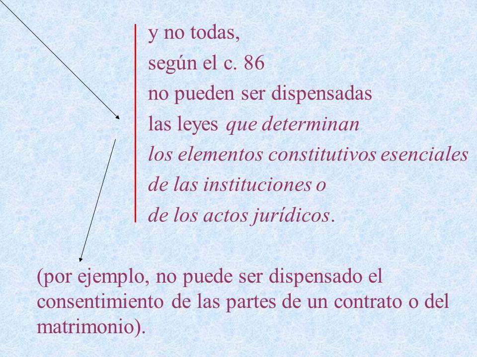 y no todas, según el c. 86. no pueden ser dispensadas. las leyes que determinan. los elementos constitutivos esenciales.