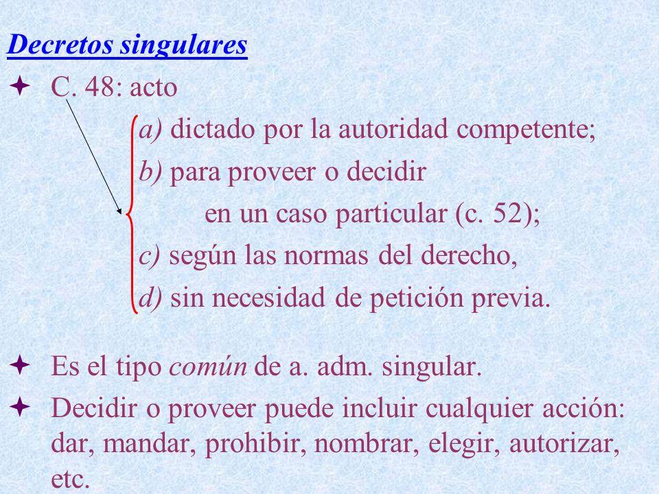 Decretos singularesC. 48: acto. a) dictado por la autoridad competente; b) para proveer o decidir. en un caso particular (c. 52);