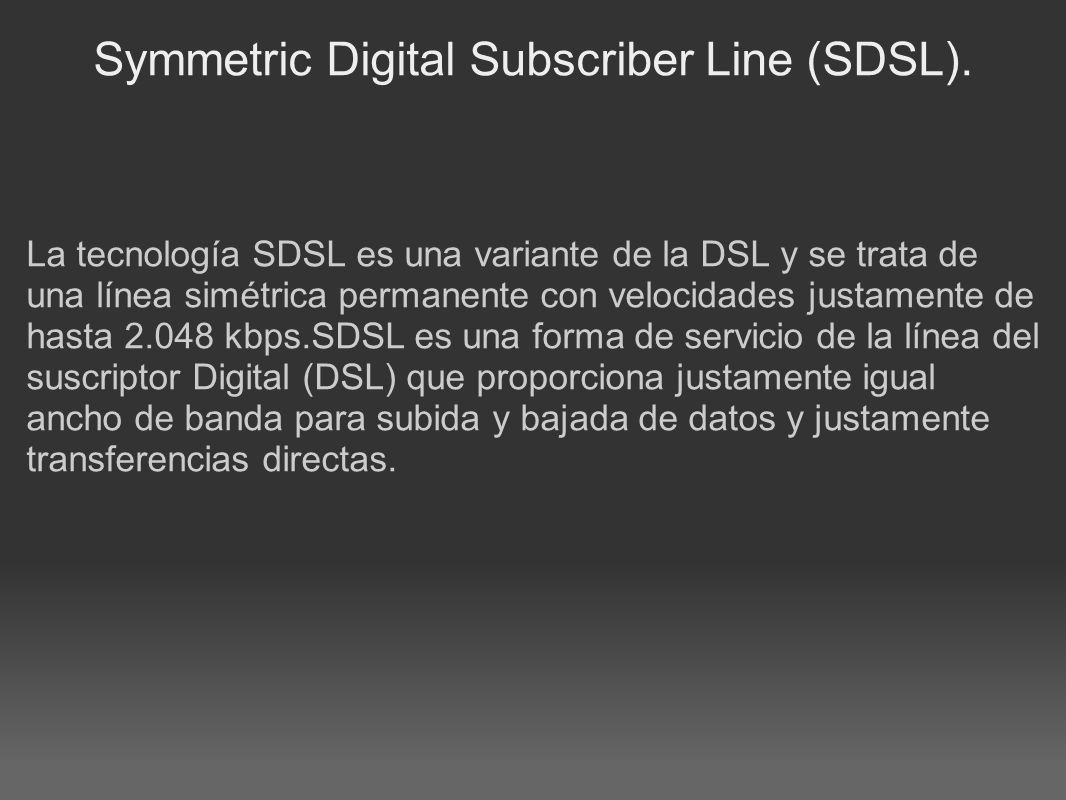 Symmetric Digital Subscriber Line (SDSL).