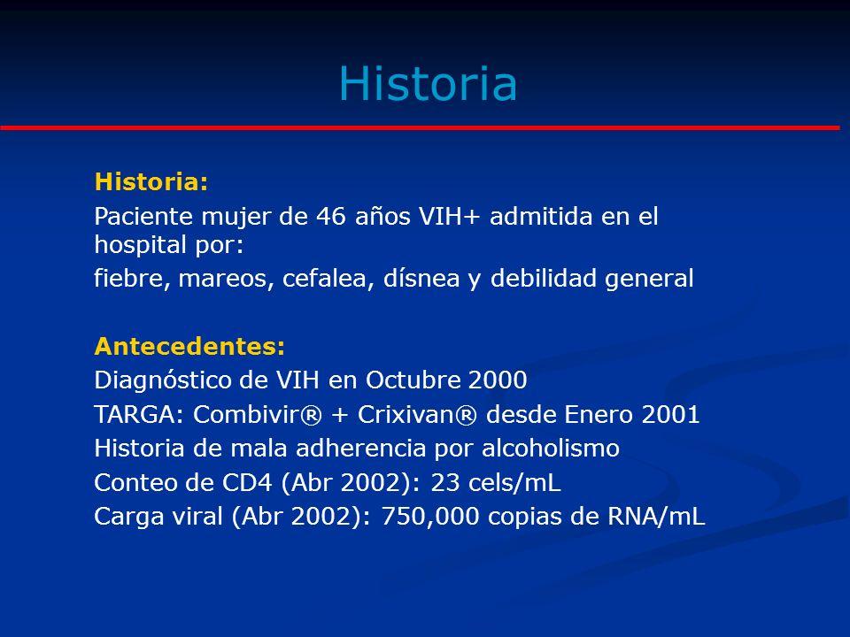 Historia Historia: Paciente mujer de 46 años VIH+ admitida en el hospital por: fiebre, mareos, cefalea, dísnea y debilidad general.
