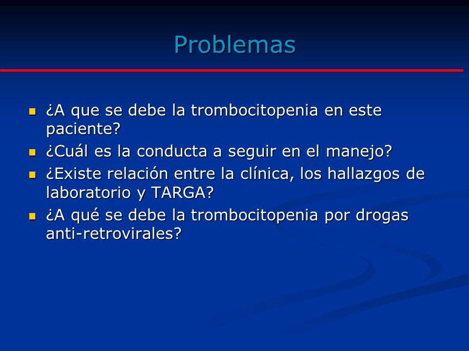 Problemas ¿A que se debe la trombocitopenia en este paciente