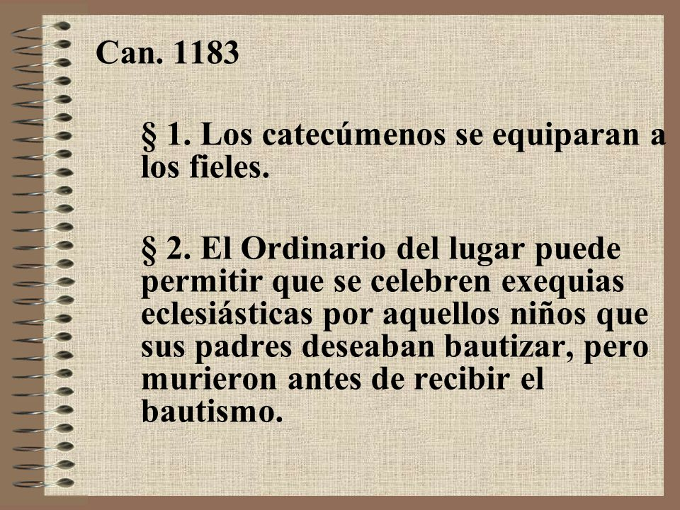 Can. 1183§ 1. Los catecúmenos se equiparan a los fieles.