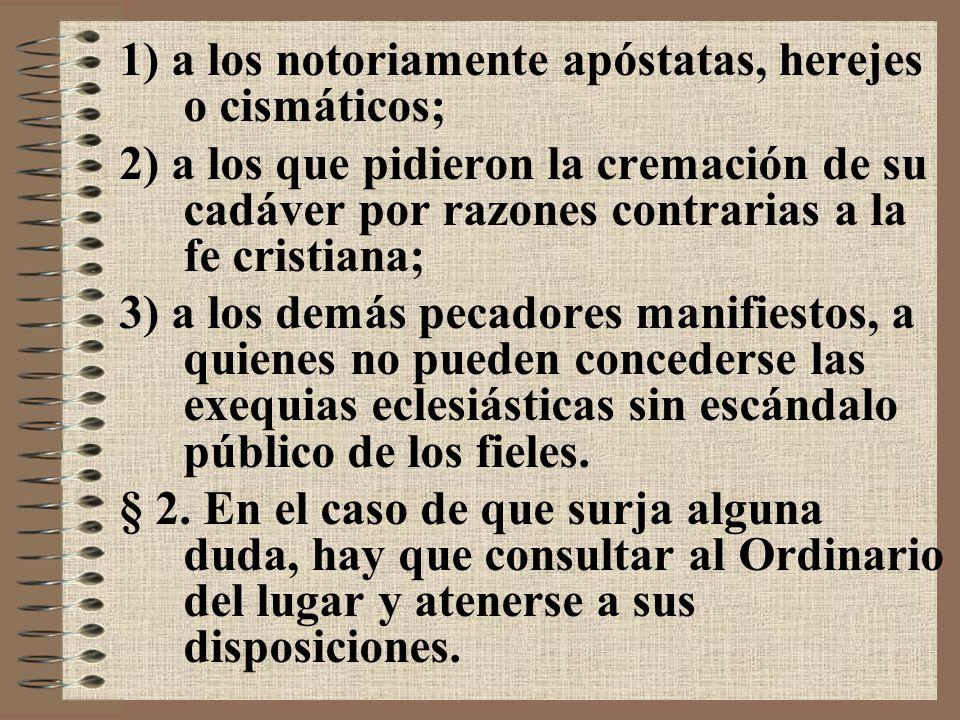 1) a los notoriamente apóstatas, herejes o cismáticos;