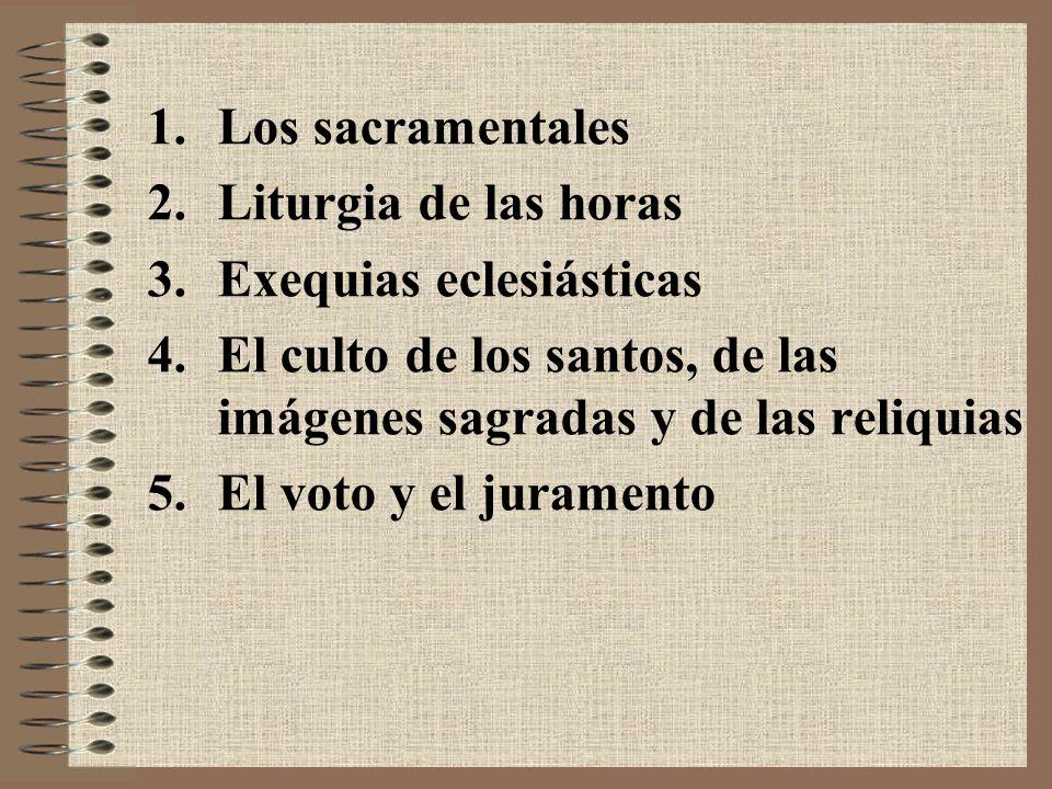 Los sacramentales Liturgia de las horas. Exequias eclesiásticas. El culto de los santos, de las imágenes sagradas y de las reliquias.