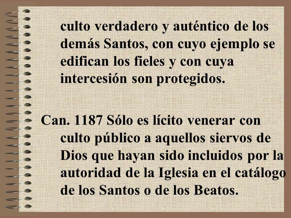 culto verdadero y auténtico de los demás Santos, con cuyo ejemplo se edifican los fieles y con cuya intercesión son protegidos.