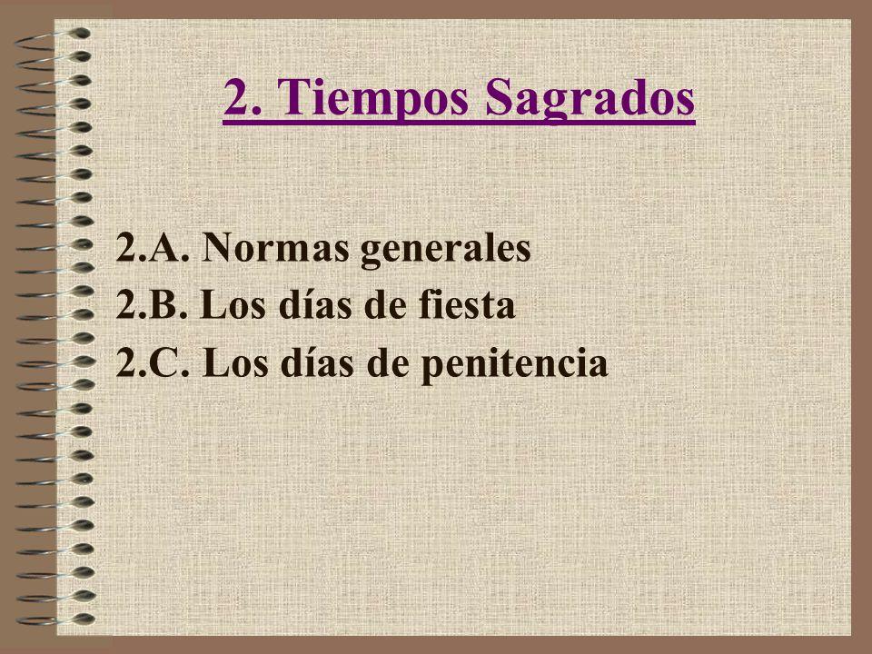 2. Tiempos Sagrados 2.A. Normas generales 2.B. Los días de fiesta