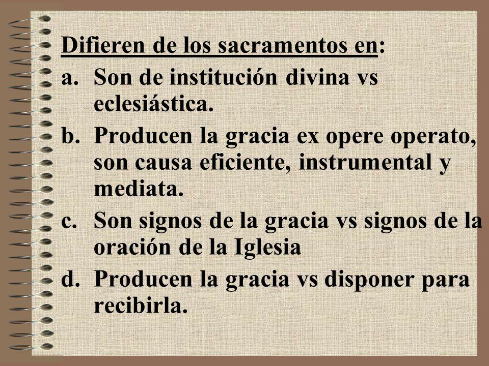 Difieren de los sacramentos en: