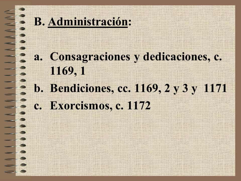 B. Administración: Consagraciones y dedicaciones, c. 1169, 1. Bendiciones, cc. 1169, 2 y 3 y 1171.