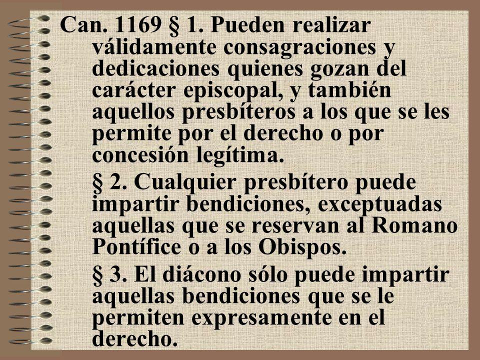 Can. 1169 § 1. Pueden realizar válidamente consagraciones y dedicaciones quienes gozan del carácter episcopal, y también aquellos presbíteros a los que se les permite por el derecho o por concesión legítima.