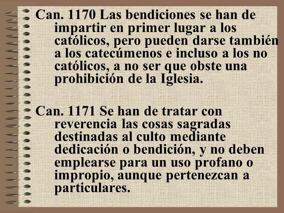 Can. 1170 Las bendiciones se han de impartir en primer lugar a los católicos, pero pueden darse también a los catecúmenos e incluso a los no católicos, a no ser que obste una prohibición de la Iglesia.