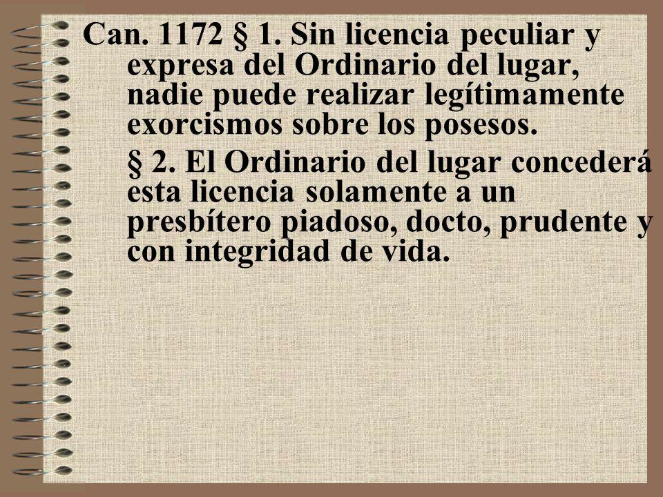 Can. 1172 § 1. Sin licencia peculiar y expresa del Ordinario del lugar, nadie puede realizar legítimamente exorcismos sobre los posesos.