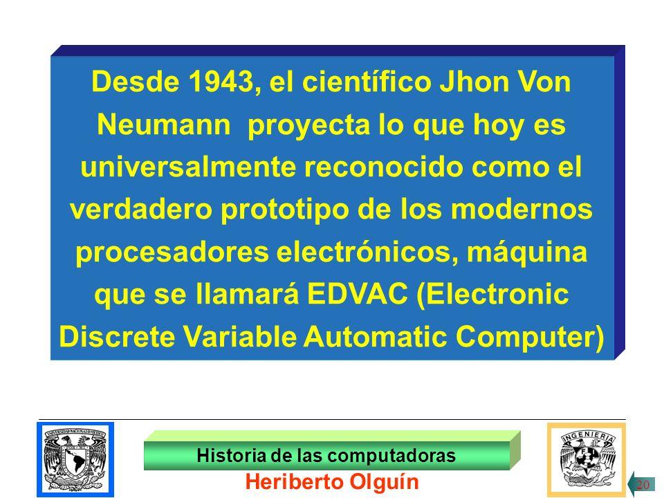Desde 1943, el científico Jhon Von Neumann proyecta lo que hoy es