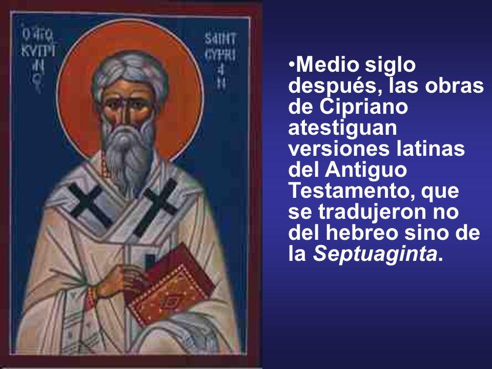 Medio siglo después, las obras de Cipriano atestiguan versiones latinas del Antiguo Testamento, que se tradujeron no del hebreo sino de la Septuaginta.