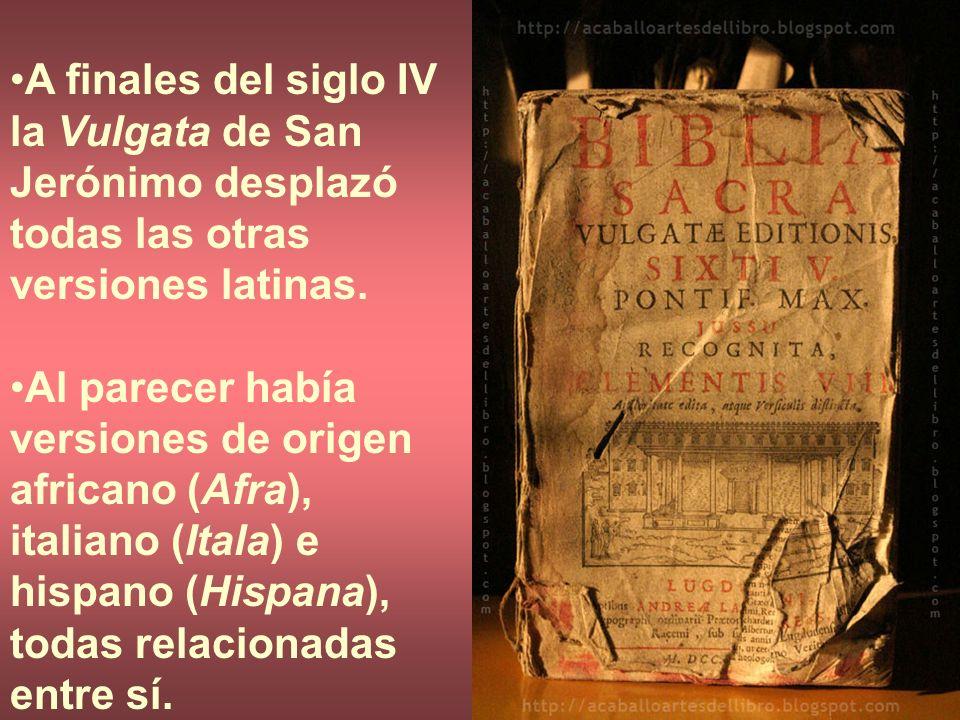 A finales del siglo IV la Vulgata de San Jerónimo desplazó todas las otras versiones latinas.