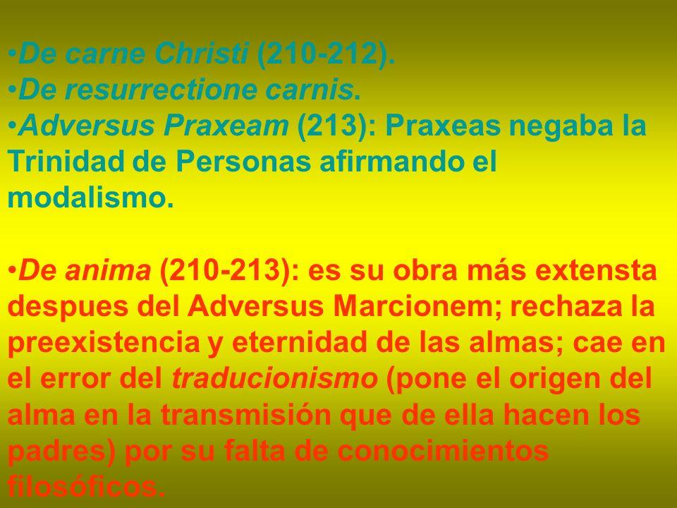 De carne Christi (210-212). De resurrectione carnis. Adversus Praxeam (213): Praxeas negaba la Trinidad de Personas afirmando el modalismo.