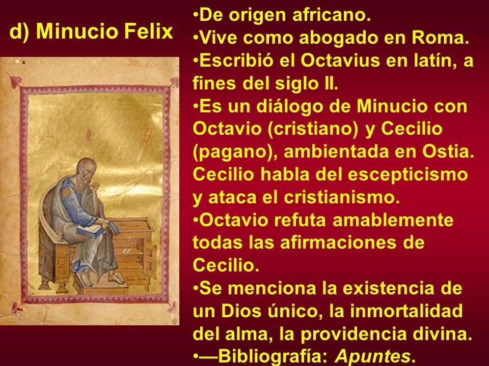 d) Minucio Felix De origen africano. Vive como abogado en Roma.