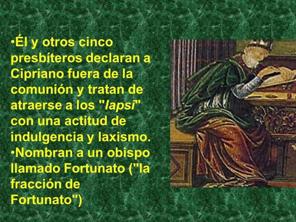 Él y otros cinco presbíteros declaran a Cipriano fuera de la comunión y tratan de atraerse a los lapsi con una actitud de indulgencia y laxismo.