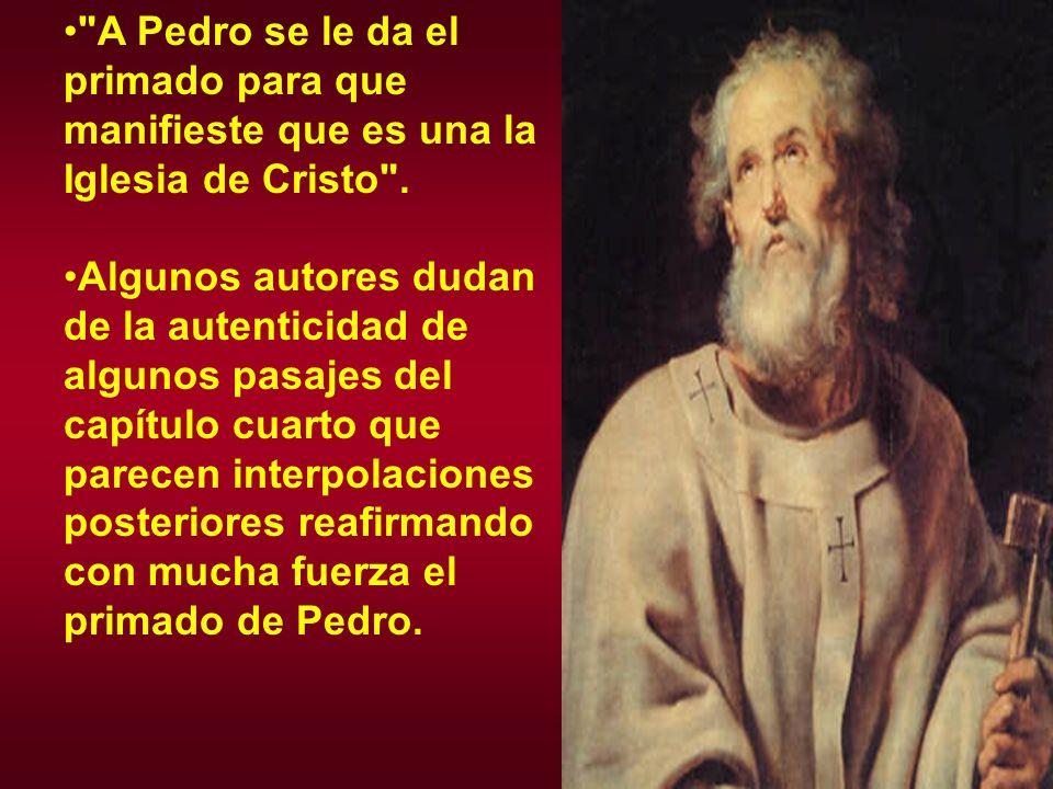 A Pedro se le da el primado para que manifieste que es una la Iglesia de Cristo .