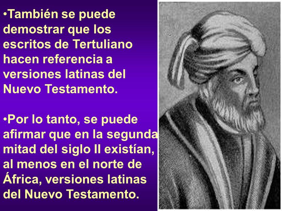 También se puede demostrar que los escritos de Tertuliano hacen referencia a versiones latinas del Nuevo Testamento.