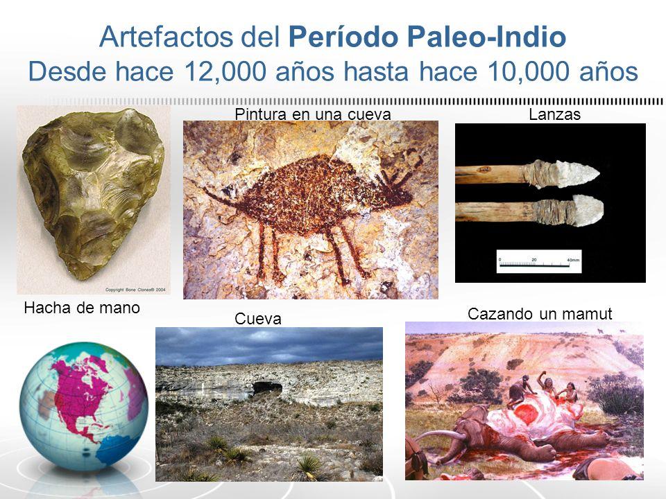 Artefactos del Período Paleo-Indio Desde hace 12,000 años hasta hace 10,000 años