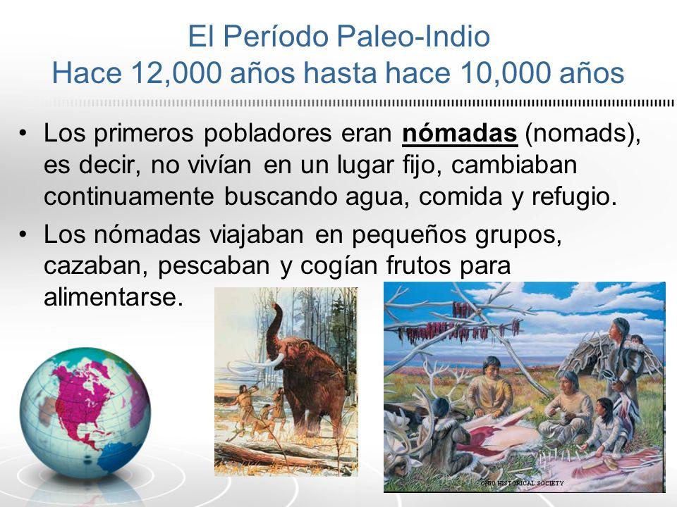 El Período Paleo-Indio Hace 12,000 años hasta hace 10,000 años