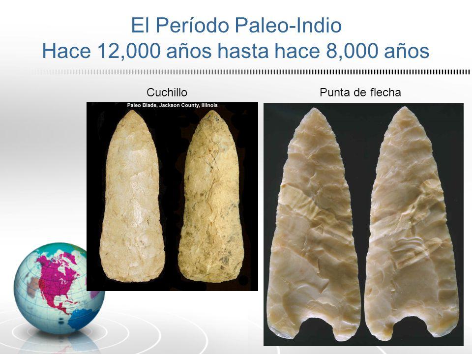 El Período Paleo-Indio Hace 12,000 años hasta hace 8,000 años