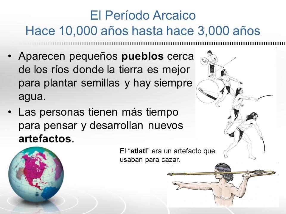 El Período Arcaico Hace 10,000 años hasta hace 3,000 años