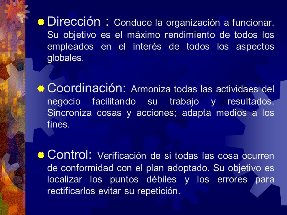 Dirección : Conduce la organización a funcionar