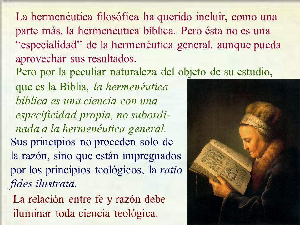 La hermenéutica filosófica ha querido incluir, como una parte más, la hermenéutica bíblica. Pero ésta no es una especialidad de la hermenéutica general, aunque pueda aprovechar sus resultados.