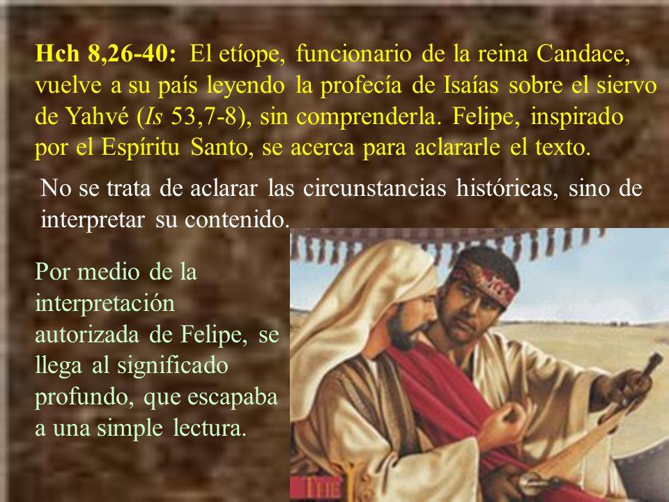 Hch 8,26-40: El etíope, funcionario de la reina Candace, vuelve a su país leyendo la profecía de Isaías sobre el siervo de Yahvé (Is 53,7-8), sin comprenderla. Felipe, inspirado por el Espíritu Santo, se acerca para aclararle el texto.