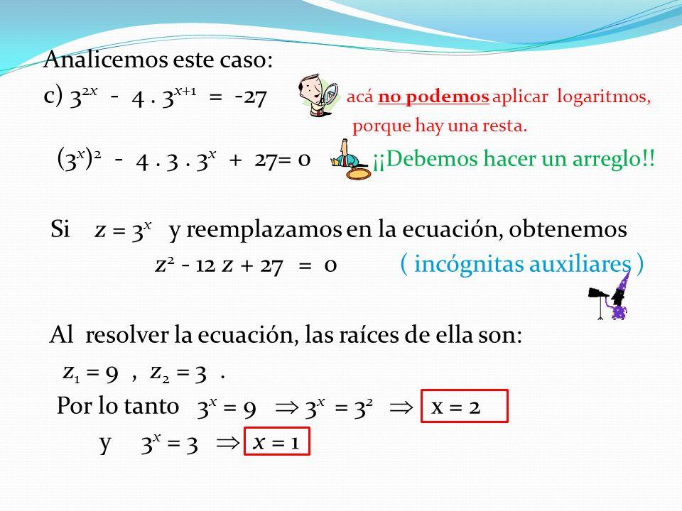c) 32x - 4 . 3x+1 = -27 acá no podemos aplicar logaritmos,