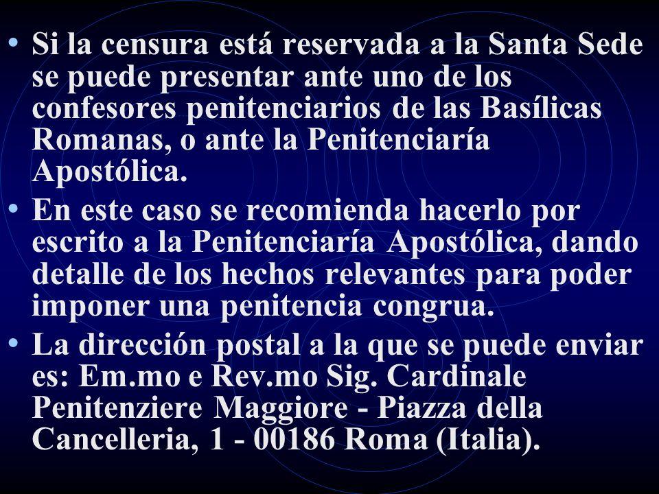 Si la censura está reservada a la Santa Sede se puede presentar ante uno de los confesores penitenciarios de las Basílicas Romanas, o ante la Penitenciaría Apostólica.