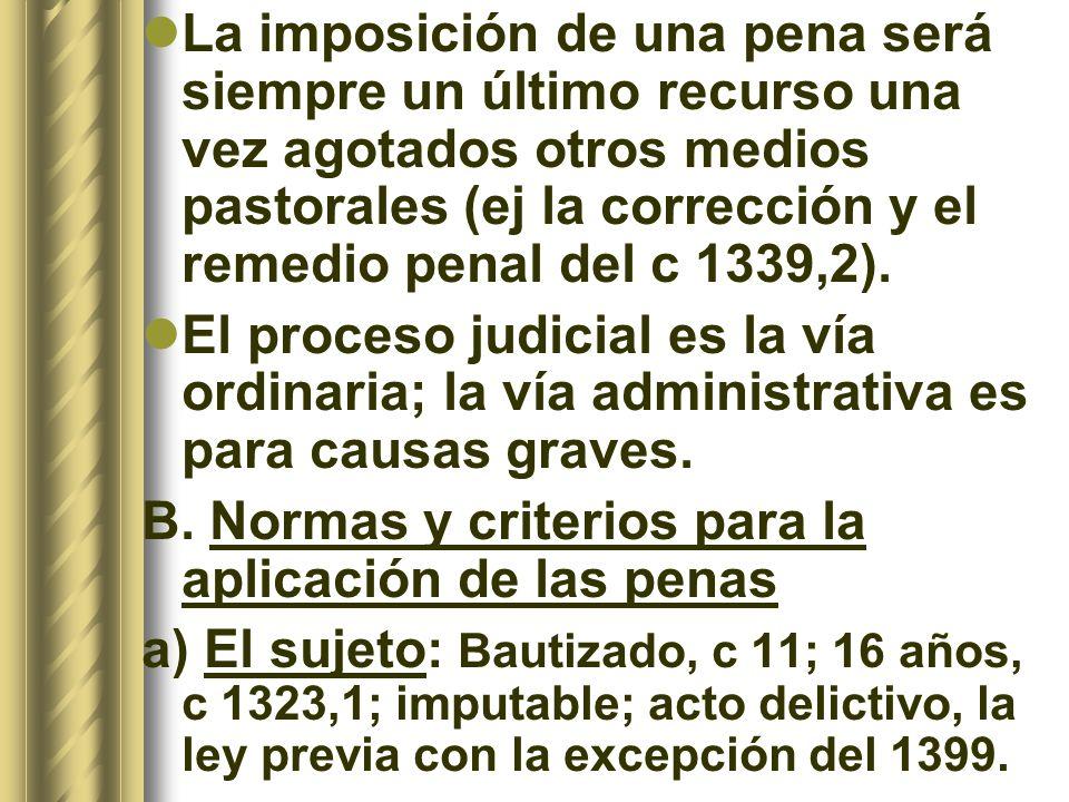 La imposición de una pena será siempre un último recurso una vez agotados otros medios pastorales (ej la corrección y el remedio penal del c 1339,2).