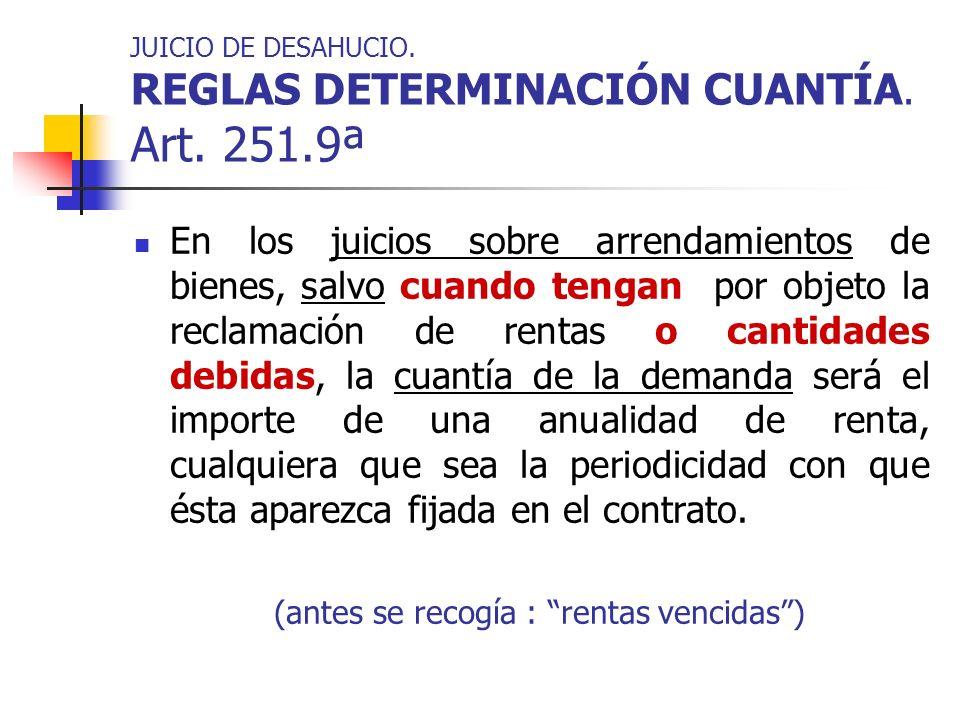 JUICIO DE DESAHUCIO. REGLAS DETERMINACIÓN CUANTÍA. Art. 251.9ª