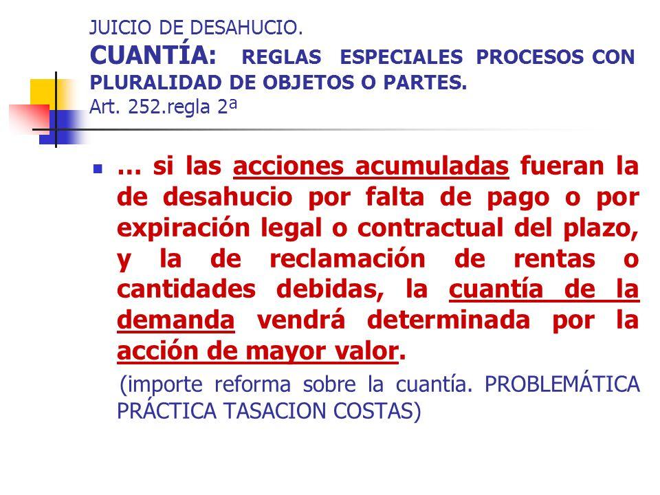 JUICIO DE DESAHUCIO. CUANTÍA: REGLAS ESPECIALES PROCESOS CON PLURALIDAD DE OBJETOS O PARTES. Art. 252.regla 2ª