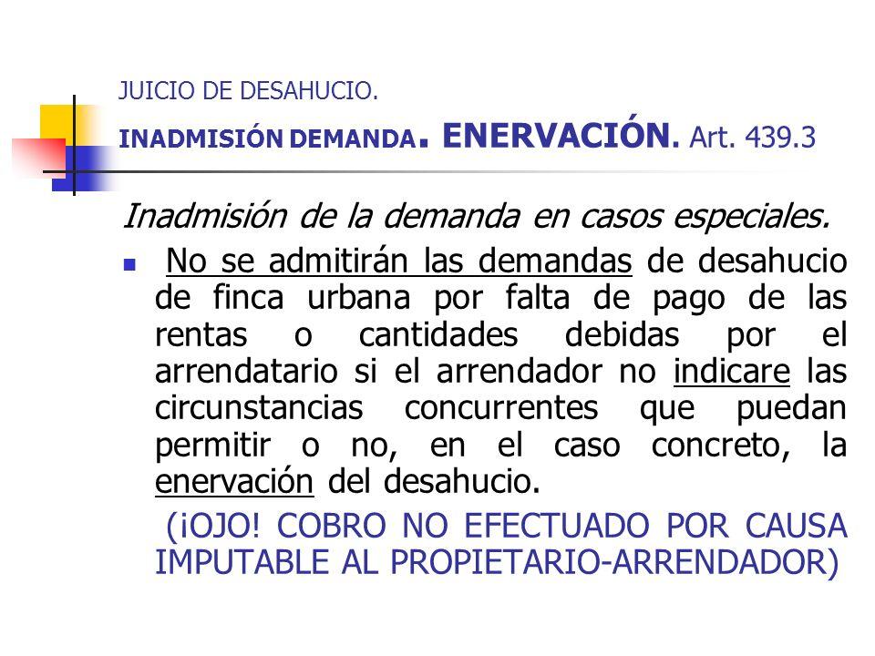 JUICIO DE DESAHUCIO. INADMISIÓN DEMANDA. ENERVACIÓN. Art. 439.3
