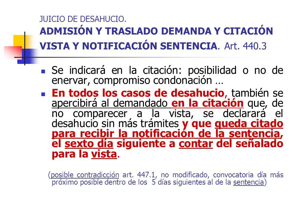 JUICIO DE DESAHUCIO. ADMISIÓN Y TRASLADO DEMANDA Y CITACIÓN VISTA Y NOTIFICACIÓN SENTENCIA. Art. 440.3