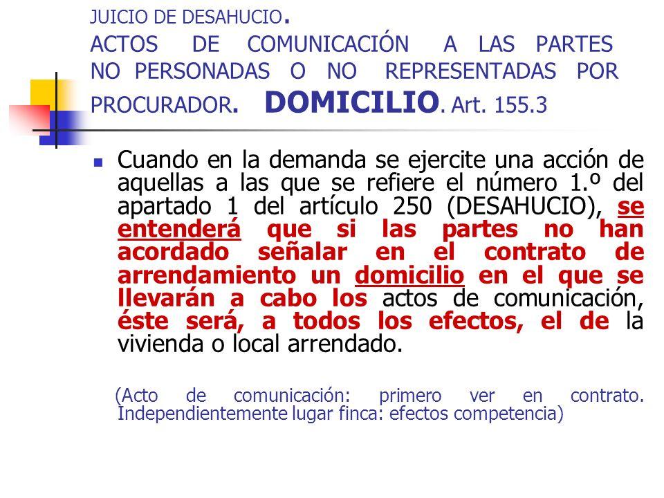 JUICIO DE DESAHUCIO. ACTOS DE COMUNICACIÓN A LAS PARTES NO PERSONADAS O NO REPRESENTADAS POR PROCURADOR. DOMICILIO. Art. 155.3