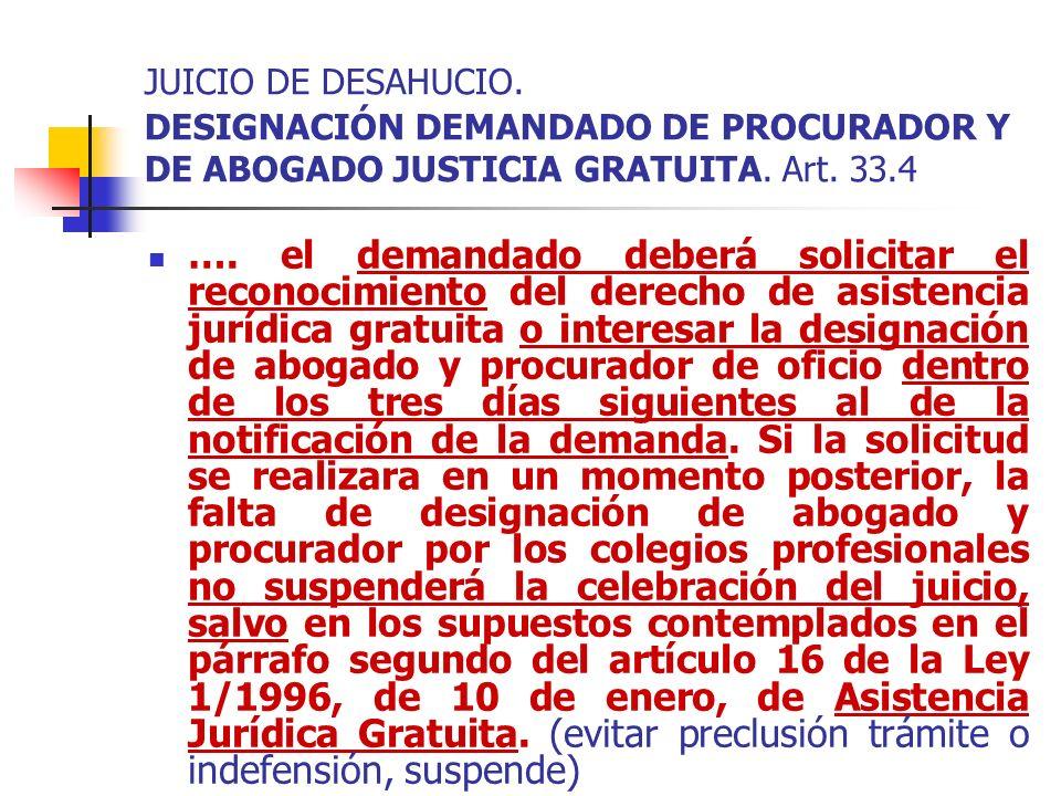 JUICIO DE DESAHUCIO. DESIGNACIÓN DEMANDADO DE PROCURADOR Y DE ABOGADO JUSTICIA GRATUITA. Art. 33.4